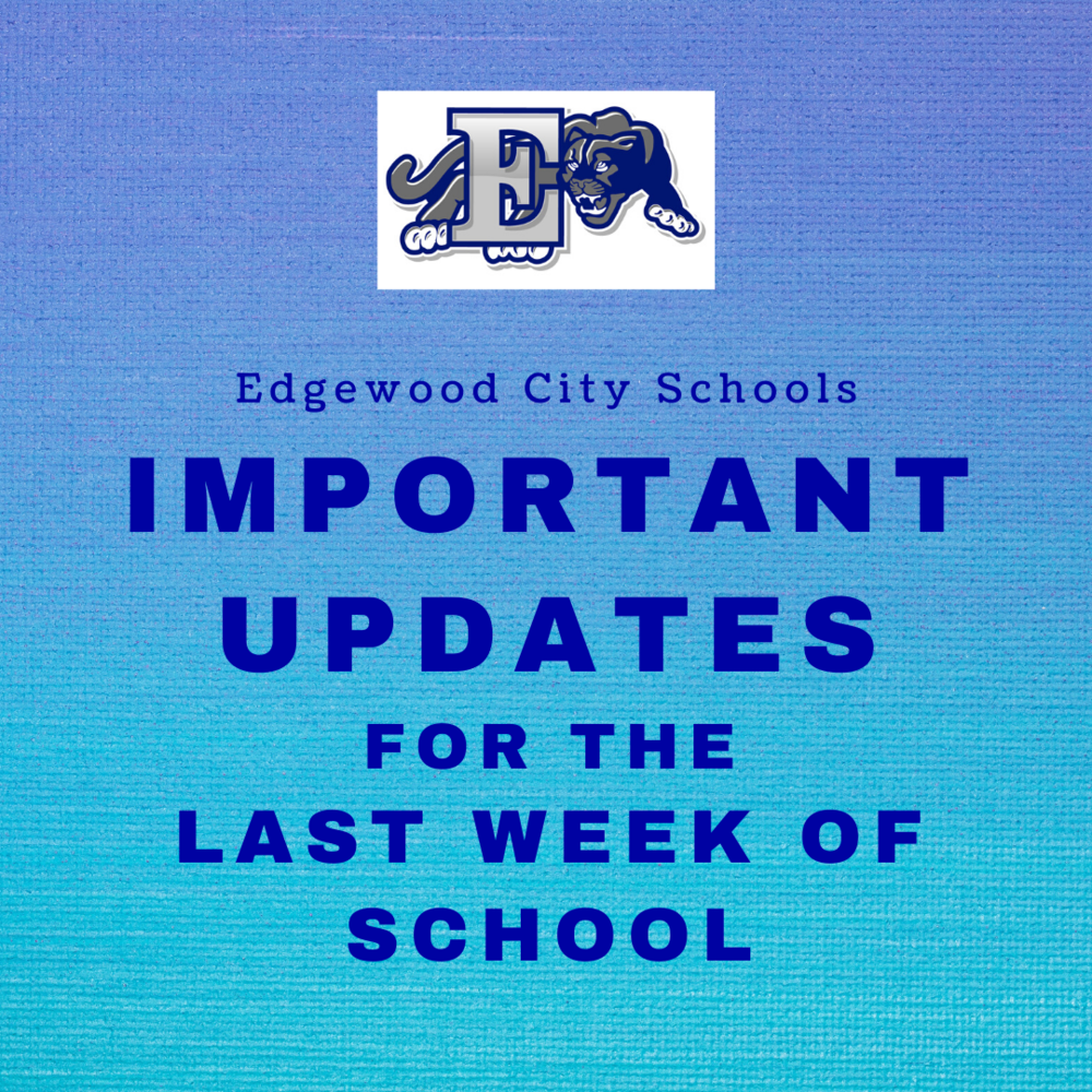 Important Updates for the Last Week of School (May 18-21)